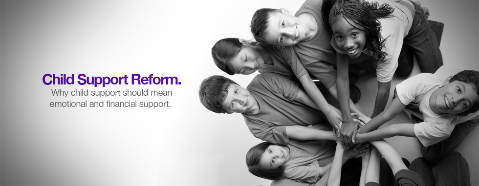 Child Support Reform - Child support should mean emotional and financial support.