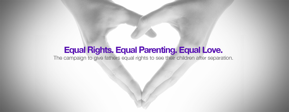 Equal Parenting - The campaign to give fathers equal rights to see their children after separation.